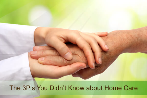 The 3P's You Didn't Know about Home Care