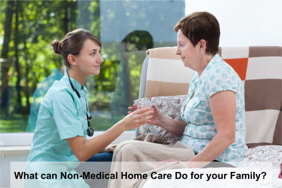 What can Non-Medical Home Care Do for your Family?