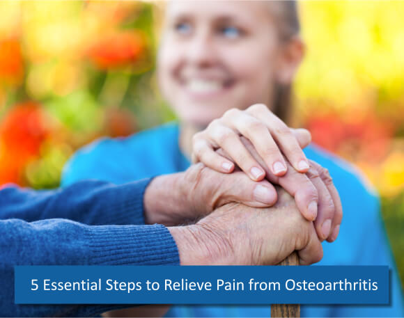 5 Essential Steps to Relieve Pain from Osteoarthritis