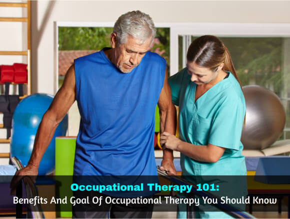 Occupational Therapy 101: Benefits And Goal Of Occupational Therapy You Should Know