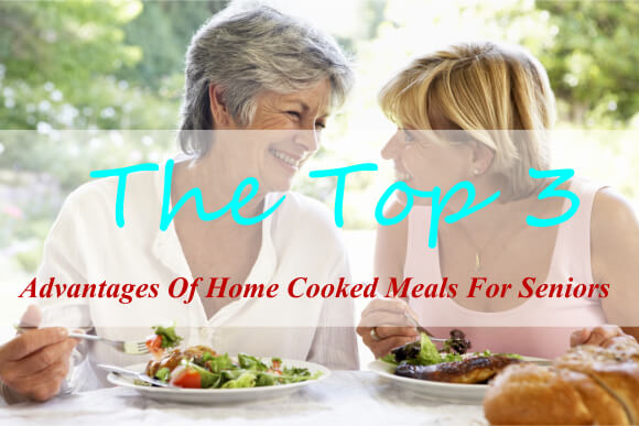 The Top 3 Advantages Of Home Cooked Meals For Seniors